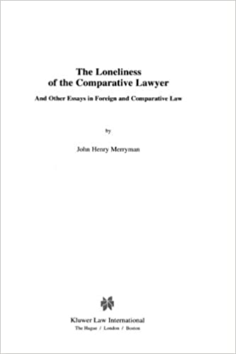 The Loneliness Of The Comparative Lawyer And Other Essays In Foreign  The Loneliness Of The Comparative Lawyer And Other Essays In Foreign And  Comparative Law John Henry Merryman  Amazoncom Books