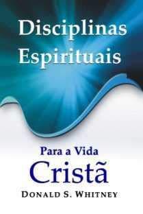 Disciplinas Espirituais Para A Vida Crista