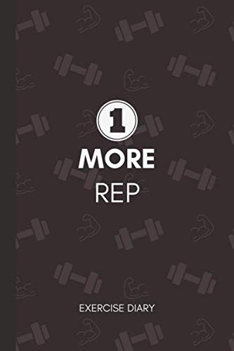 1 More Rep: Gym Diary ~ Strength Training Log Book ~ Exercise Journal Progress Tracker ~ 6″ x 9″