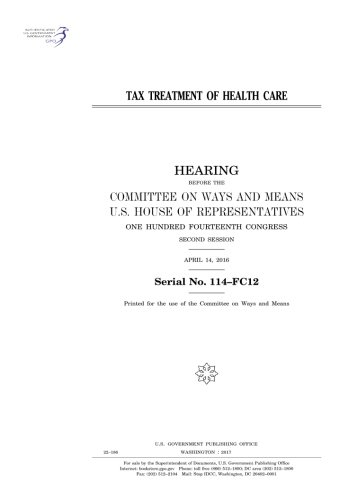Tax treatment of healthcare : hearing before the Committee on Ways and Means, U.S. House of Representatives, One Hundred Fourteenth Congress, second session, April 14, 2016. PDF ePub fb2 book