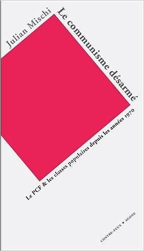 Téléchargement Le Communisme désarmé : Le PCF et les classes populaires depuis les années 1970 epub, pdf