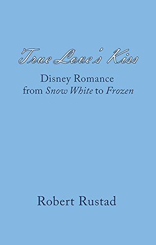 True Love's Kiss: Disney Romance from Snow White to Frozen ()