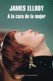 A La Caza De La Mujer - James Ellroy