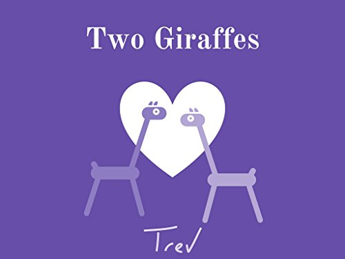 Two Giraffes: A Children's Love Story (Ages 3-8) by [Carss, Trevor]