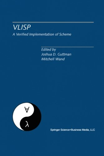 VLISP A Verified Implementation of Scheme: A Special Issue of Lisp and Symbolic Computation, An International Journal Vol. 8, Nos. 1 & 2 March 1995 by Springer