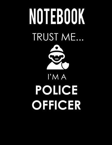 Trust Me...I'm A Police Officer: Journal & Doodle Notebook Diary: 120 Pages of Lined 8.5x11 Pages for Writing and Drawing -