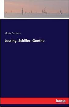 Lessing. Schiller. Goethe