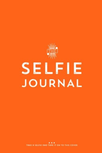 The Selfie Journal: A Photo Journal Of 101 Selfies To Take And Collect by Rossi Fox