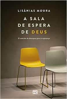 A sala de espera de Deus: O caminho do desespero para a esperança