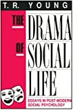 The Drama of Social Life : Essays in Post-Modern Social Psychology, Young, T. R., 0887382029