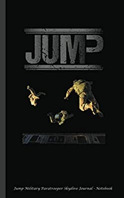 "Jump Military Paratrooper Skydive Journal - Notebook: Skydiving Gear, Writing Note Book - 100 Lined Pages + 8 Blank (54 Sheets), Small 5x8"" (Unique Military Gifts)"