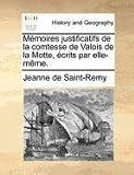 Mémoires Justificatifs de la Comtesse de Valois de la Motte, Écrits Par Elle-Même, Jeanne De Saint-Remy, 1171377150