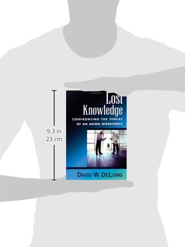Lost Knowledge: Confronting the Threat of an Aging Workforce by Oxford University Press