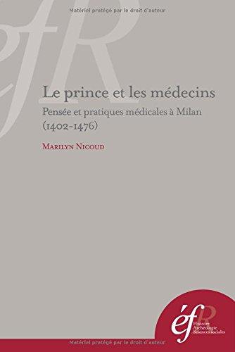 Le prince et les médecins : Pensée et pratiques médicales à Milan (1402-1476)