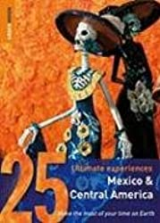 Rough Guides 25 Ultimate Experiences Mexico & Central America: Make the Most of Your Time on Earth