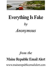 Everything Is Fake: by Anonymous
