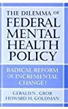 The Dilemma of Federal Mental Health Policy, Gerald N. Grob and Howard H. Goldman, 0813539587