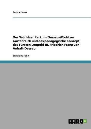 Der Wörlitzer Park im Dessau-Wörlitzer Gartenreich und das pädagogische Konzept des Fürsten Leopold III. Friedrich Franz von Anhalt-Dessau (German Edition) PDF