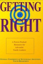 Getting It Right: A Power-packed Resource for Adventist Youth Leaders pdf