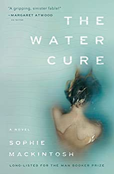 The Water Cure: A Novel by [Mackintosh, Sophie]