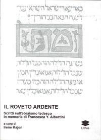 Il Roveto Ardente. Scritti sull'Ebraismo Tedesco in Memoria di Francesca Y. Albertini.