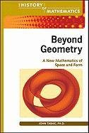Beyond Geometry: A New Mathematics of Space and Form (The History of Mathematics)