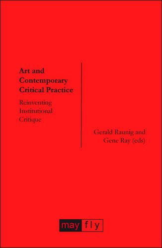 Art and Contemporary Critical Practice: Reinventing Institutional Critique
