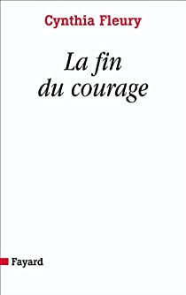 La Fin Du Courage Cynthia Fleury Babelio