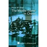 How to Play the Middle Game in Chess, Littlewood, 0890580162