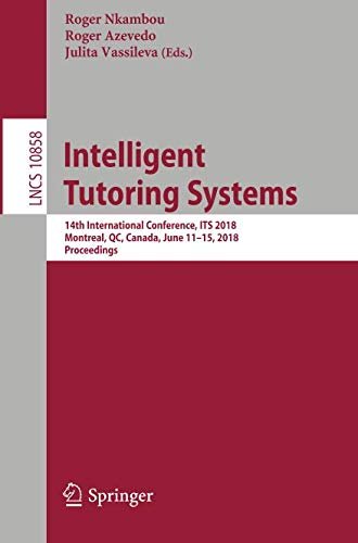 Intelligent Tutoring Systems: 14th International Conference, ITS 2018, Montreal, QC, Canada, June 11-15, 2018, Proceedings (Lecture Notes in Computer Science)