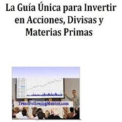 La Guia Unica para Invertir en Acciones, Divisas y Materias Primas (Trend Following Mentor) (Spanish Edition)