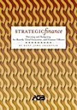 Strategic Finance : Planning and Budgeting for Boards, Chief Executives, and Finance Officers, Chabotar, Kent John, 0975494872