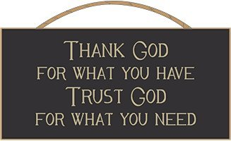 Thank God For What You Have Trust God For What You Need Amazonco