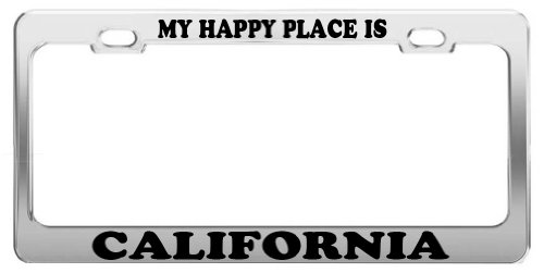 MY HAPPY PLACE IS CALIFORNIA License Plate Frame Tag Car Truck Accessory Gift