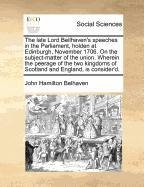 The late Lord Beilhaven's speeches in the Parliament, holden at Edinburgh, November 1706. On the subject-matter of the union. Wherein the peerage of ... of Scotland and England, is consider'd. PDF