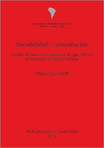Sociabilidad y Alimentación: Estudio de casos en la transición al siglo XIX en el Virreinato del Río de la Plata BAR International Series: Amazon.es: María ...