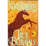 True Betrayals, Nora Roberts, 039914059X