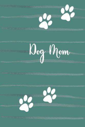 Dog Mom: Blank Lined Journal, Dog Lover Journal for Notes, Walking, Training, or Gift (Dog Lover Notebooks) (Volume 1) pdf epub