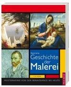 Illustrierte Geschichte der Malerei: Meisterwerke von der Renaissance bis heute