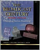 The Broadcast Century : A Biography of American Broadcasting, Hilliard, Robert L. and Keith, Michael C., 024080046X