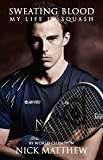 Sweating Blood: My Life in Squash: The Official Autobiography of Nick Matthew