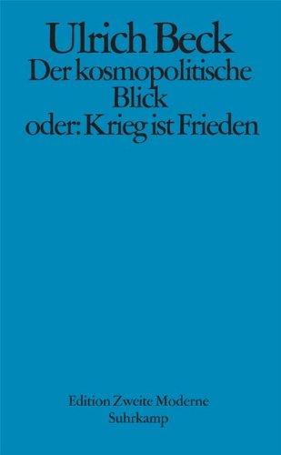 Der kosmopolitische Blick oder: Krieg ist Frieden Taschenbuch – 26. April 2004 Ulrich Beck Raimund Fellinger Suhrkamp Verlag 3518416081