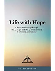 Life with Hope: A Return to Living Through the 12 Steps and the 12 Traditions of Marijuana Anonymous