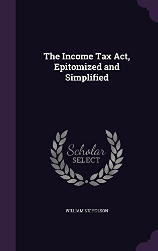 The Income Tax ACT, Epitomized and Simplified