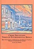 Crime Prevention Through Environmental Design : How Investing in Physical and Social Capital Makes Communities Safer, White, Garland F., 0773457151