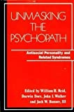 img - for Unmasking the Psychopath: Antisocial Personality and Related Syndromes book / textbook / text book