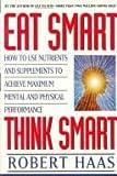 Eat Smart, Think Smart, Robert Haas, 0060170441