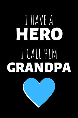 I Have A Hero I Call Him Grandpa: Lined Journal / Grandparents Day Notebook / Grandfather Birthday & Grandpa Gifts (110 Pages, 6 x 9 in) (Journal For Grandparents)