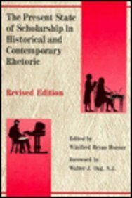 The Present State Of Scholarship In Historical And Contemporary Rhetoric Revised Edition