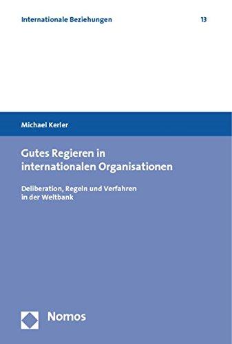 Gutes Regieren in internationalen Organisationen: Deliberation, Regeln und Verfahren in der Weltbank Taschenbuch – 19. März 2010 Michael Kerler Nomos 3832947302 Politikwissenschaft